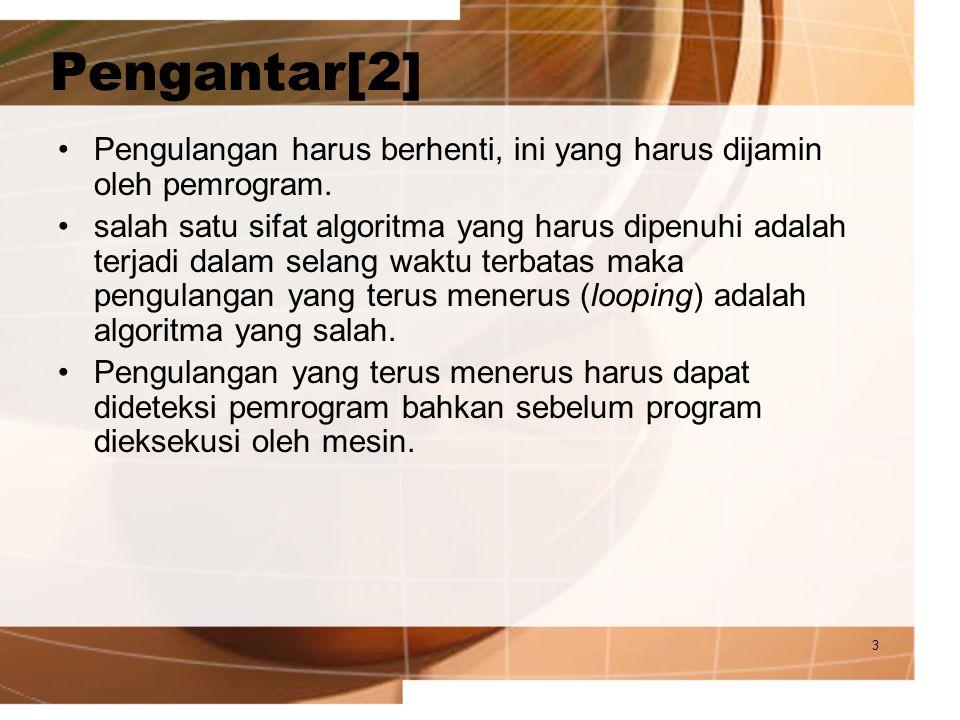 Pengantar[2] Pengulangan harus berhenti, ini yang harus dijamin oleh pemrogram.
